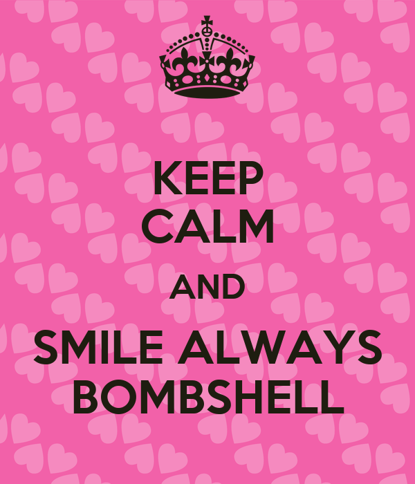 KEEP CALM AND SMILE ALWAYS BOMBSHELL