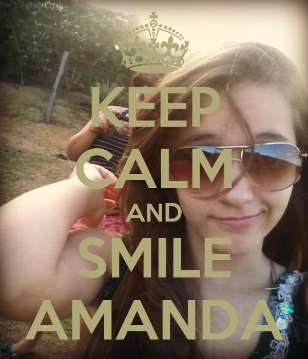 KEEP CALM AND SMILE AMANDA