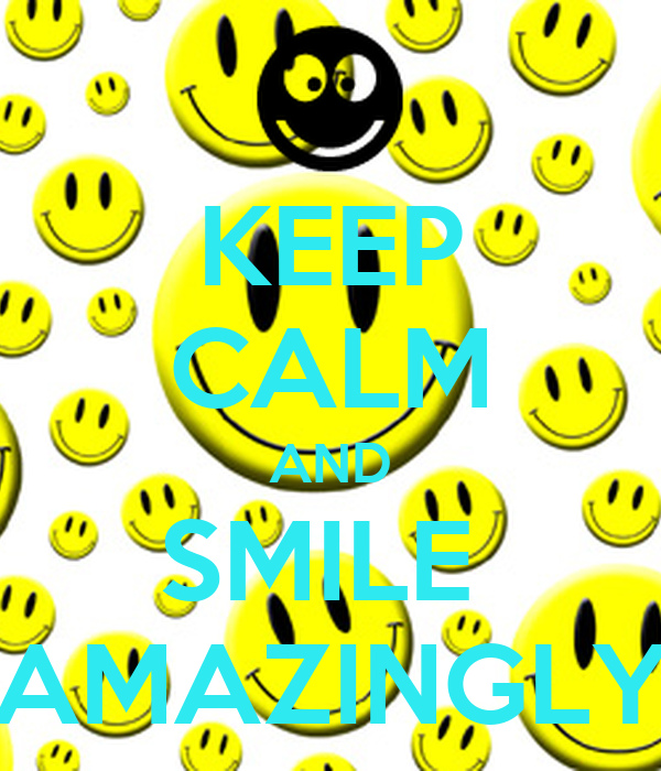KEEP CALM AND SMILE  AMAZINGLY