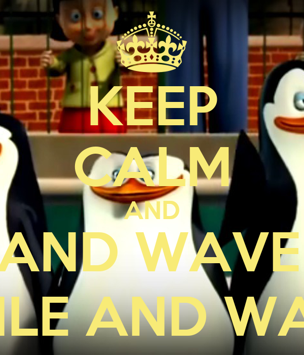 KEEP CALM AND SMILE AND WAVE BOYS, SMILE AND WAVE