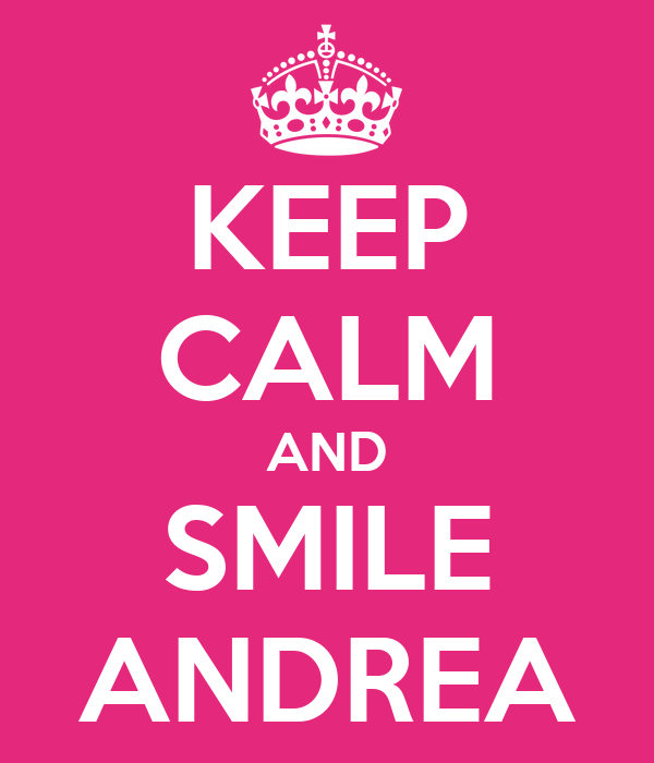 KEEP CALM AND SMILE ANDREA