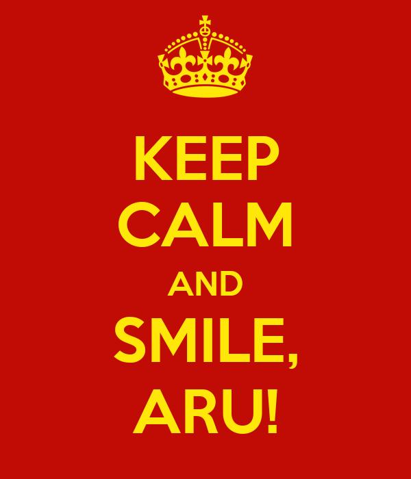 KEEP CALM AND SMILE, ARU!