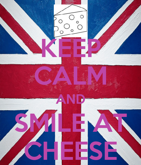 KEEP CALM AND SMILE AT CHEESE