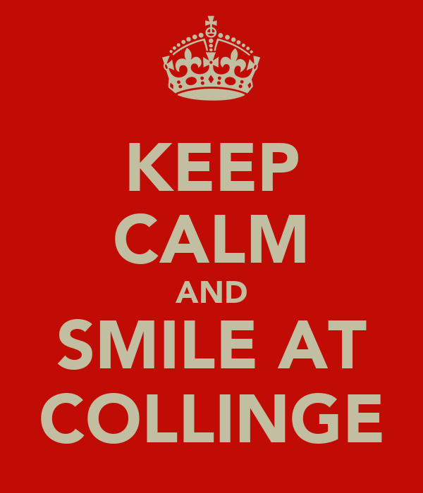 KEEP CALM AND SMILE AT COLLINGE