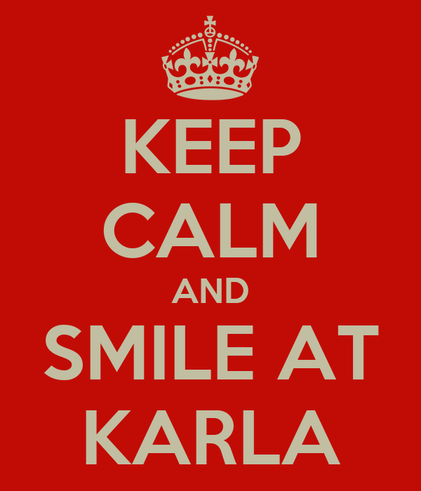KEEP CALM AND SMILE AT KARLA