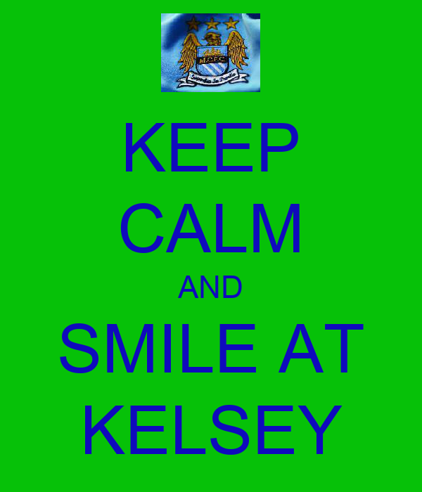 KEEP CALM AND SMILE AT KELSEY