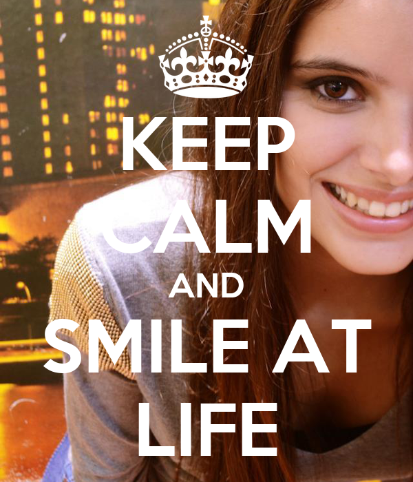 KEEP CALM AND SMILE AT LIFE