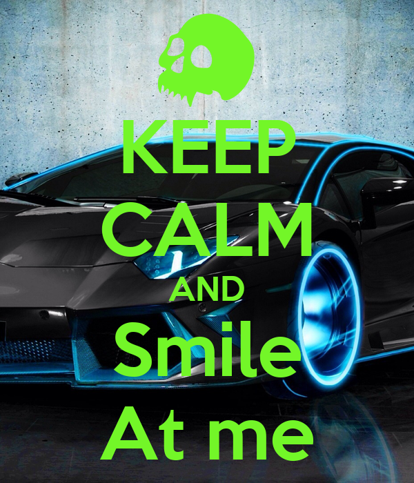 KEEP CALM AND Smile At me