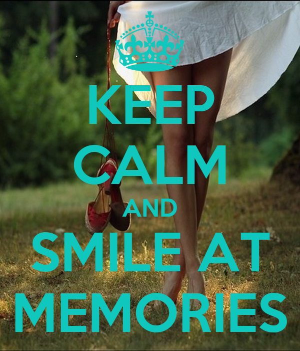 KEEP CALM AND SMILE AT MEMORIES