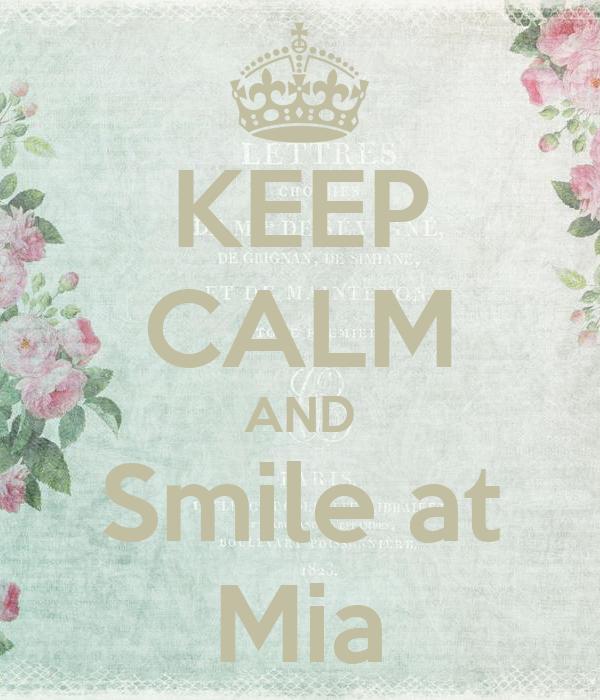 KEEP CALM AND Smile at Mia
