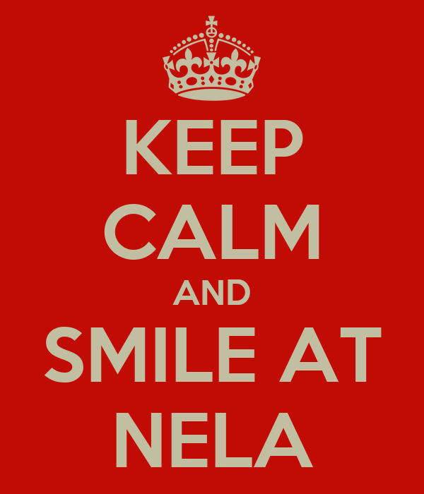 KEEP CALM AND SMILE AT NELA