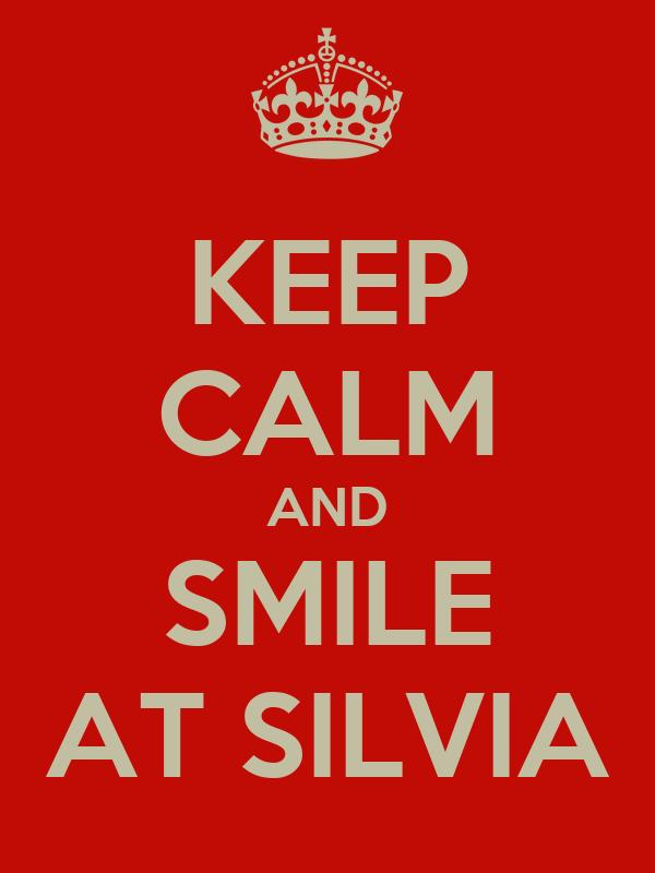 KEEP CALM AND SMILE AT SILVIA