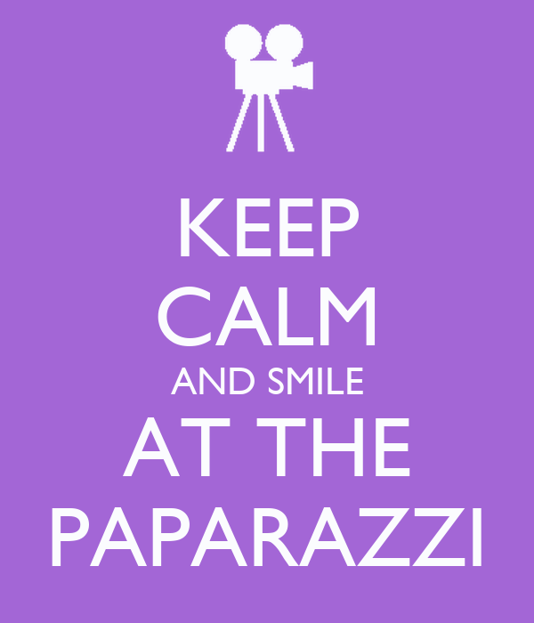 KEEP CALM AND SMILE AT THE PAPARAZZI