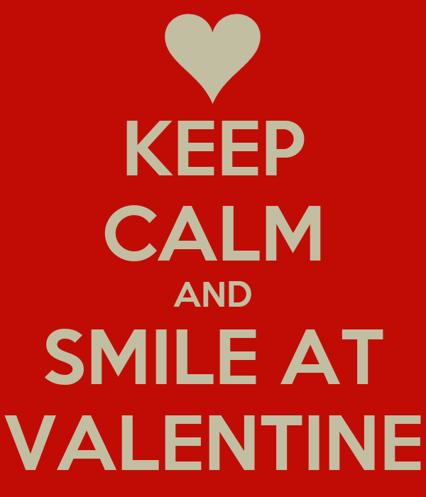 KEEP CALM AND SMILE AT VALENTINE