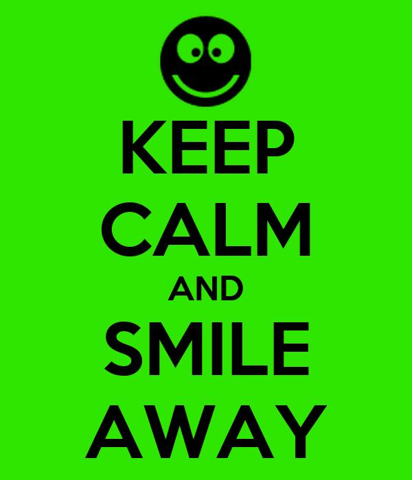 KEEP CALM AND SMILE AWAY