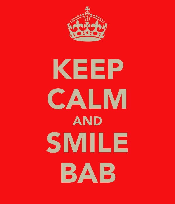 KEEP CALM AND SMILE BAB