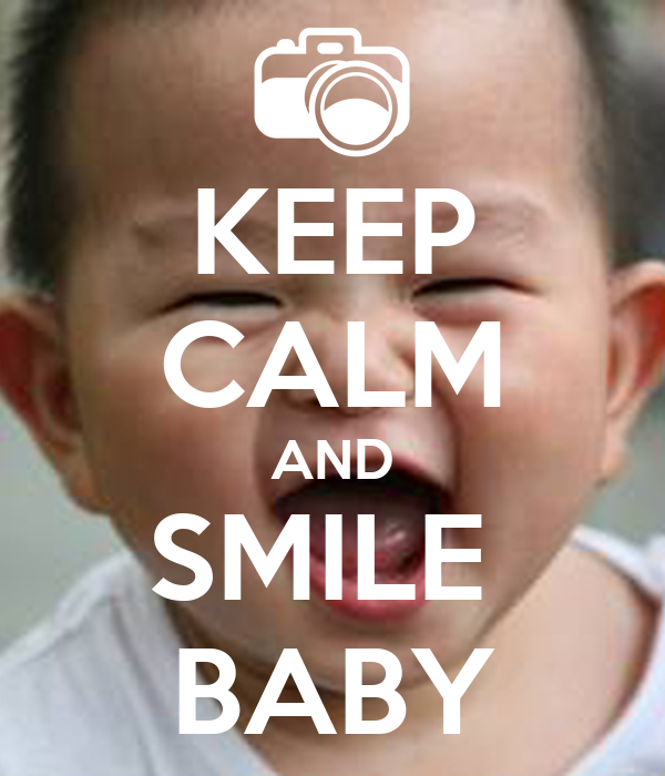 KEEP CALM AND SMILE  BABY