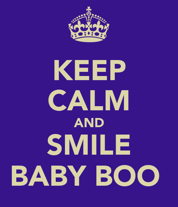 KEEP CALM AND SMILE BABY BOO