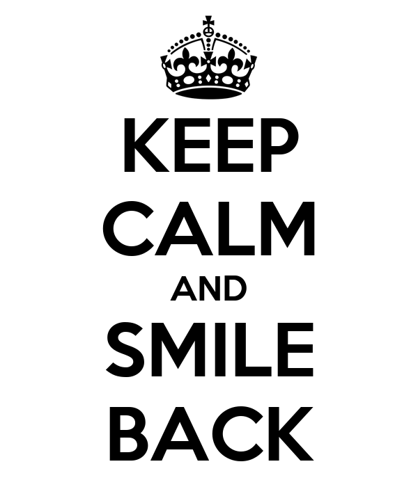 KEEP CALM AND SMILE BACK
