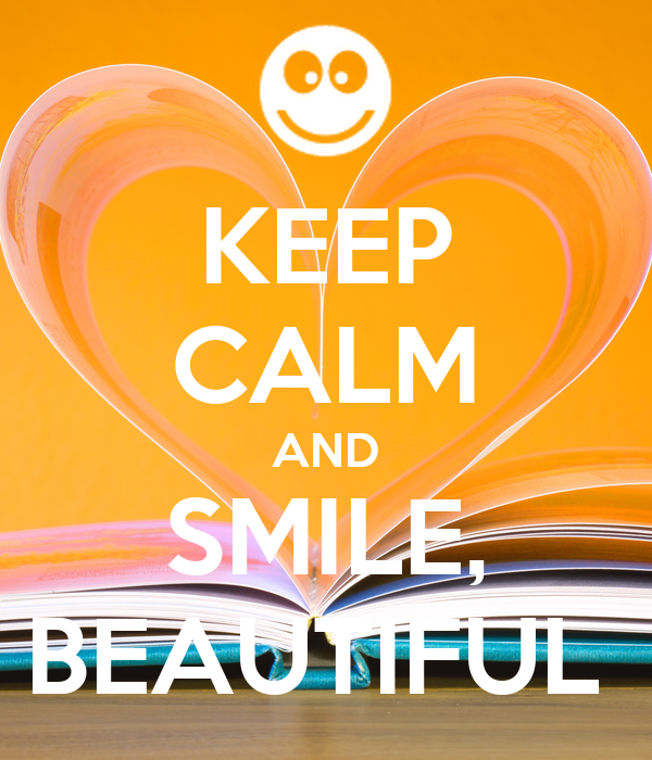 KEEP CALM AND SMILE, BEAUTIFUL