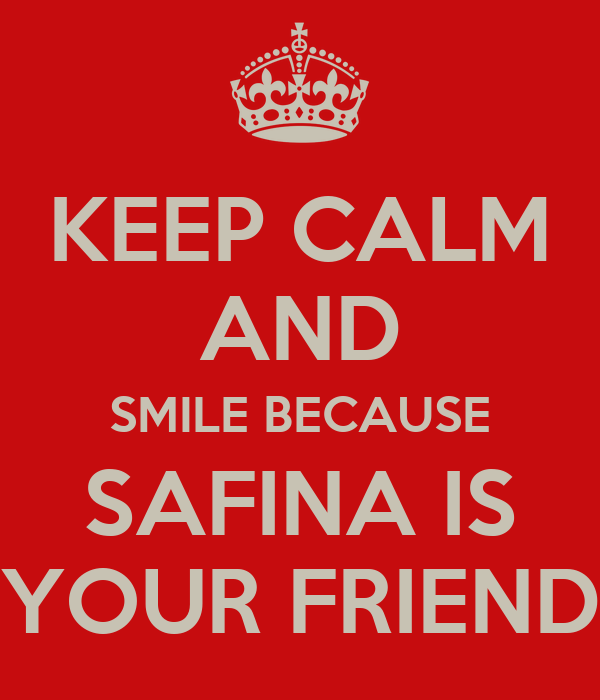 KEEP CALM AND SMILE BECAUSE SAFINA IS YOUR FRIEND