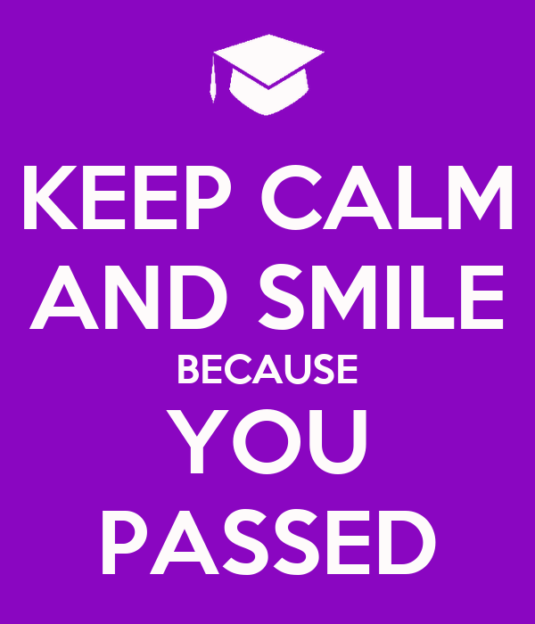 KEEP CALM AND SMILE BECAUSE YOU PASSED