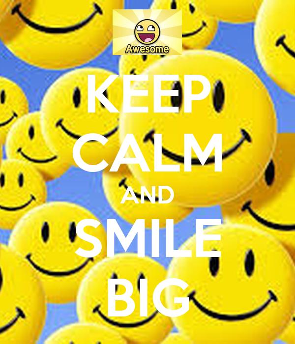 KEEP CALM AND SMILE BIG