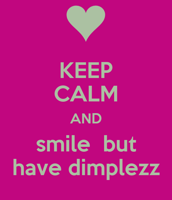 KEEP CALM AND smile  but have dimplezz