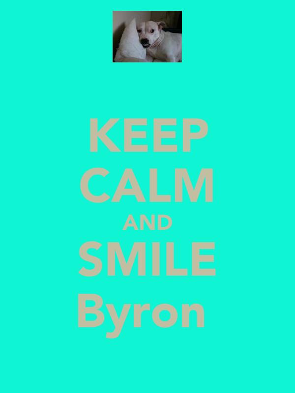 KEEP CALM AND SMILE Byron