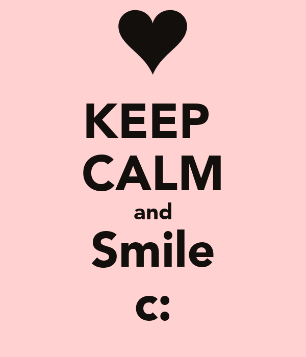 KEEP  CALM and Smile c: