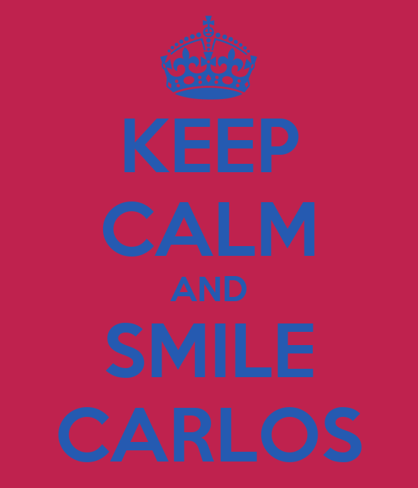 KEEP CALM AND SMILE CARLOS