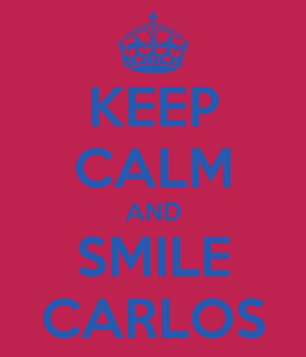 KEEP CALM AND SMILE CARLOS