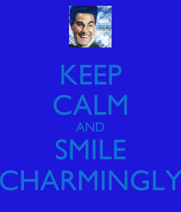 KEEP CALM AND SMILE CHARMINGLY