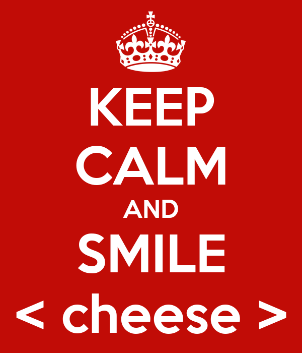 KEEP CALM AND SMILE < cheese >