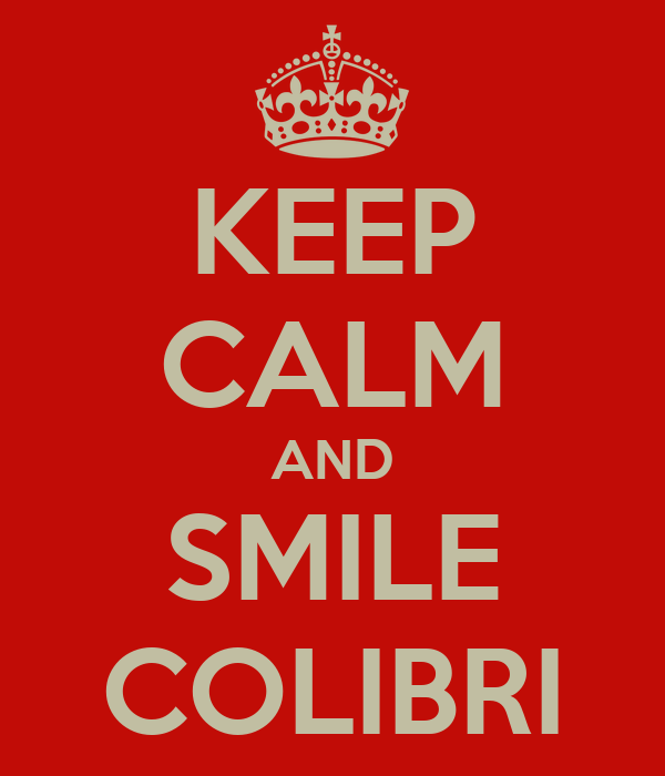KEEP CALM AND SMILE COLIBRI