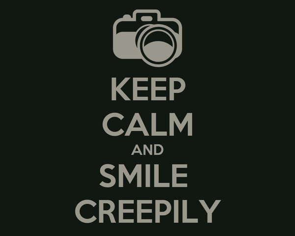 KEEP CALM AND SMILE  CREEPILY