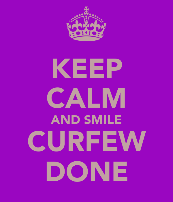 KEEP CALM AND SMILE CURFEW DONE