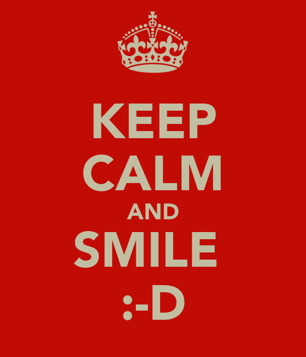KEEP CALM AND SMILE  :-D