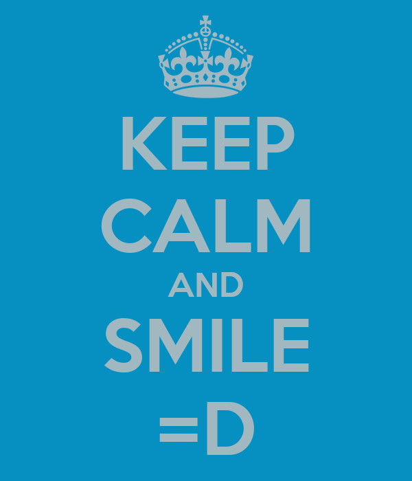 KEEP CALM AND SMILE =D