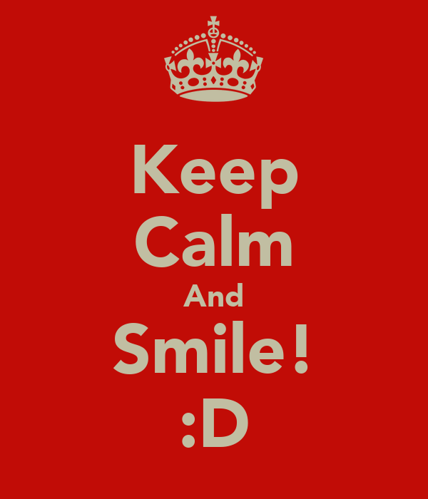 Keep Calm And Smile! :D