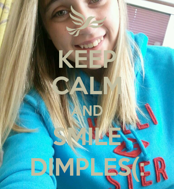 KEEP CALM AND SMILE DIMPLES(: