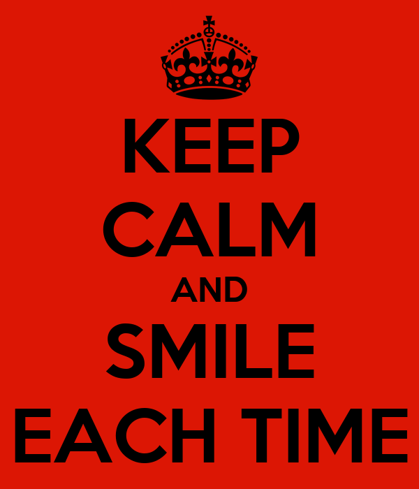 KEEP CALM AND SMILE EACH TIME