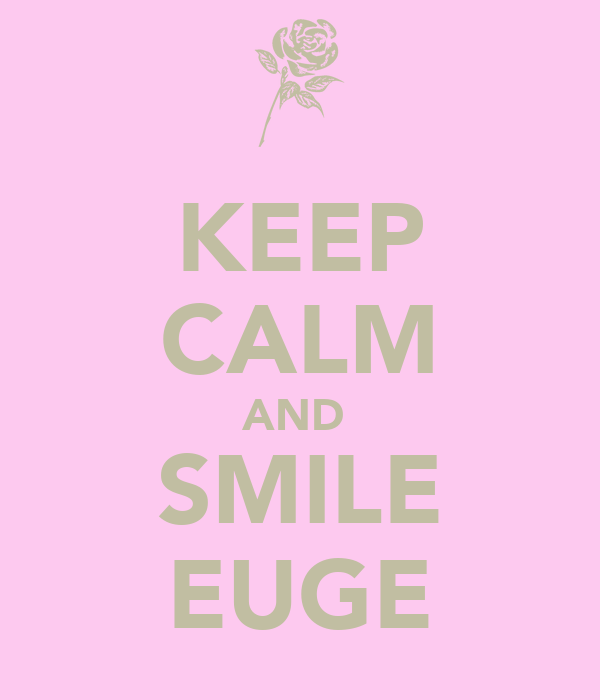 KEEP CALM AND  SMILE EUGE