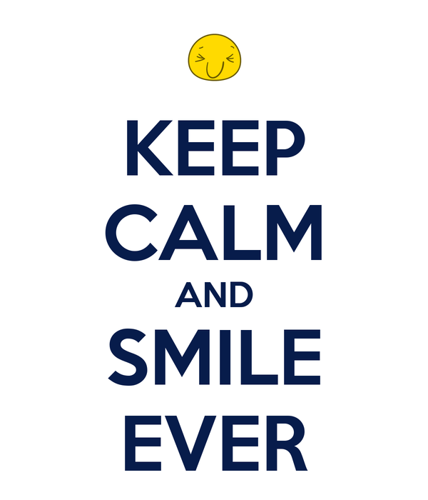 KEEP CALM AND SMILE EVER