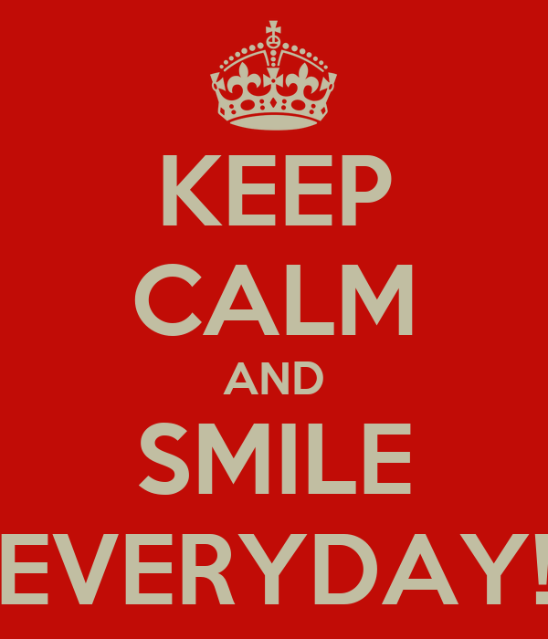 KEEP CALM AND SMILE EVERYDAY!