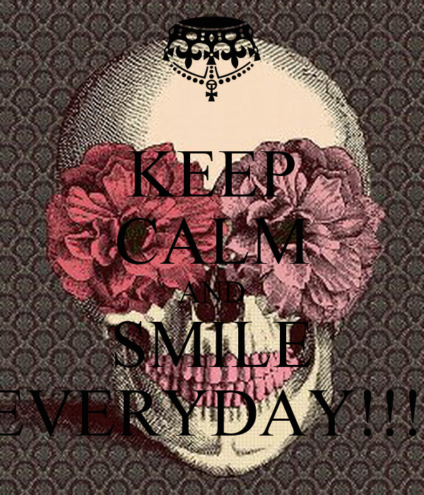 KEEP CALM AND SMILE EVERYDAY!!!
