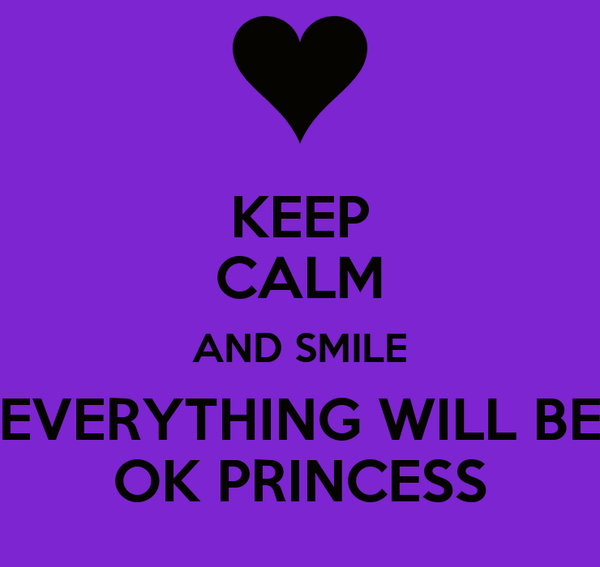 Keep Calm And Smile Quotes: KEEP CALM AND SMILE EVERYTHING WILL BE OK PRINCESS Poster