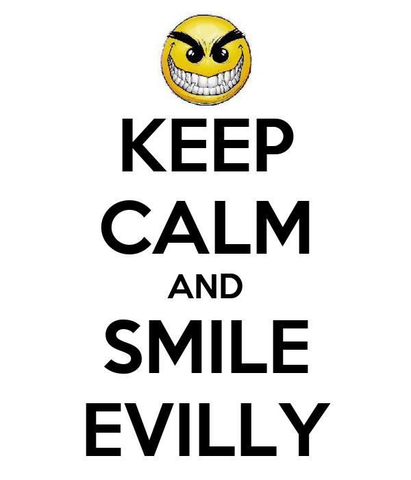KEEP CALM AND SMILE EVILLY