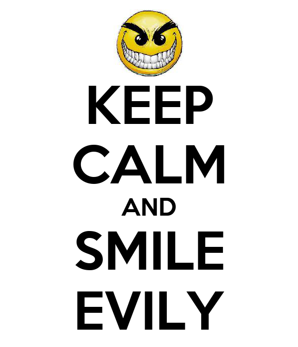 KEEP CALM AND SMILE EVILY
