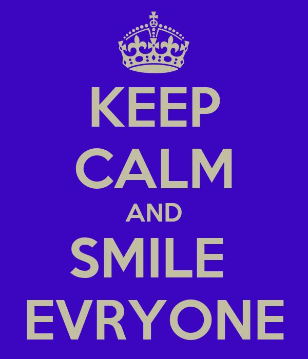 KEEP CALM AND SMILE  EVRYONE
